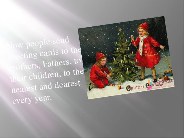 Now people send greeting cards to their mothers, Fathers, to their children,...