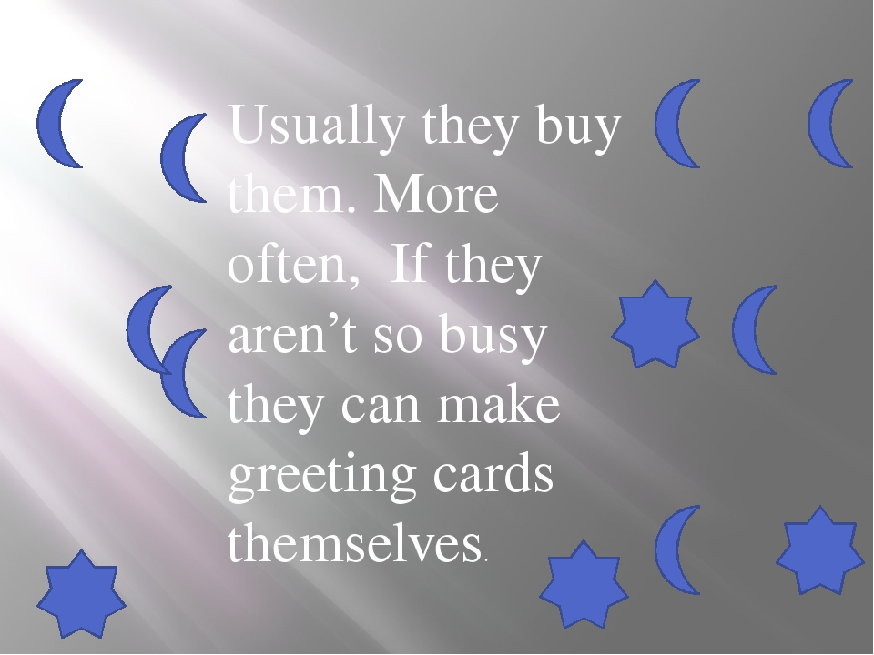 Usually they buy them. More often, If they aren't so busy they can make greet...