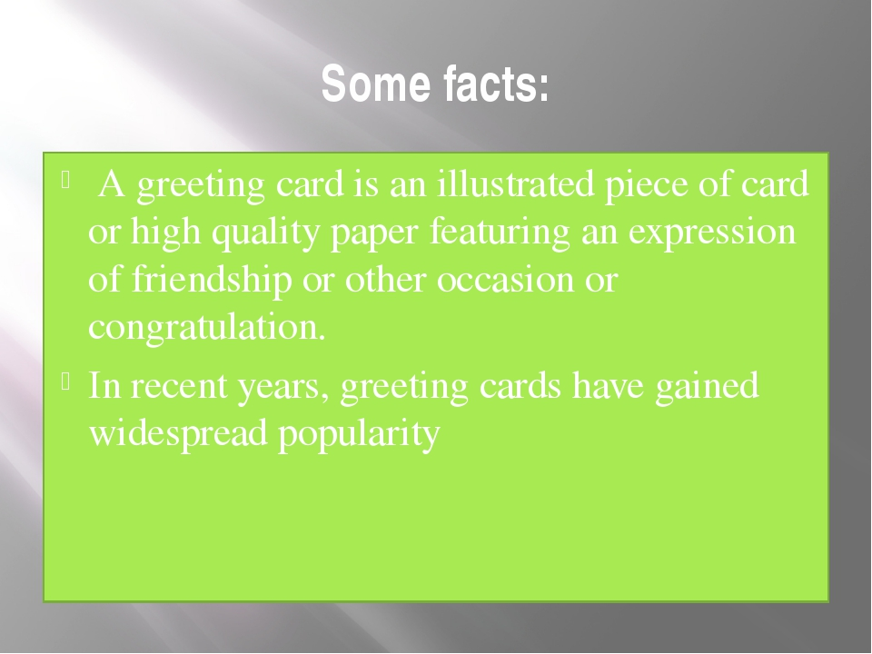 Some facts: A greeting card is an illustrated piece of card or high quality p...