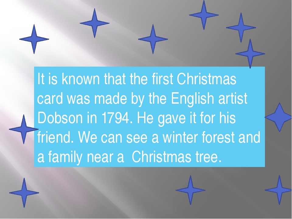 It is known that the first Christmas card was made by the English artist Dobs...