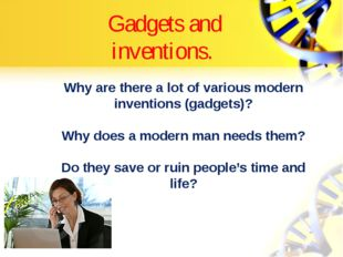 Gadgets and inventions. Why are there a lot of various modern inventions (gad