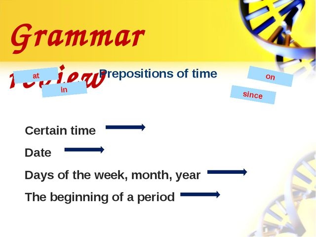 Grammar review Prepositions of time at in on Certain time Date Days of the we...