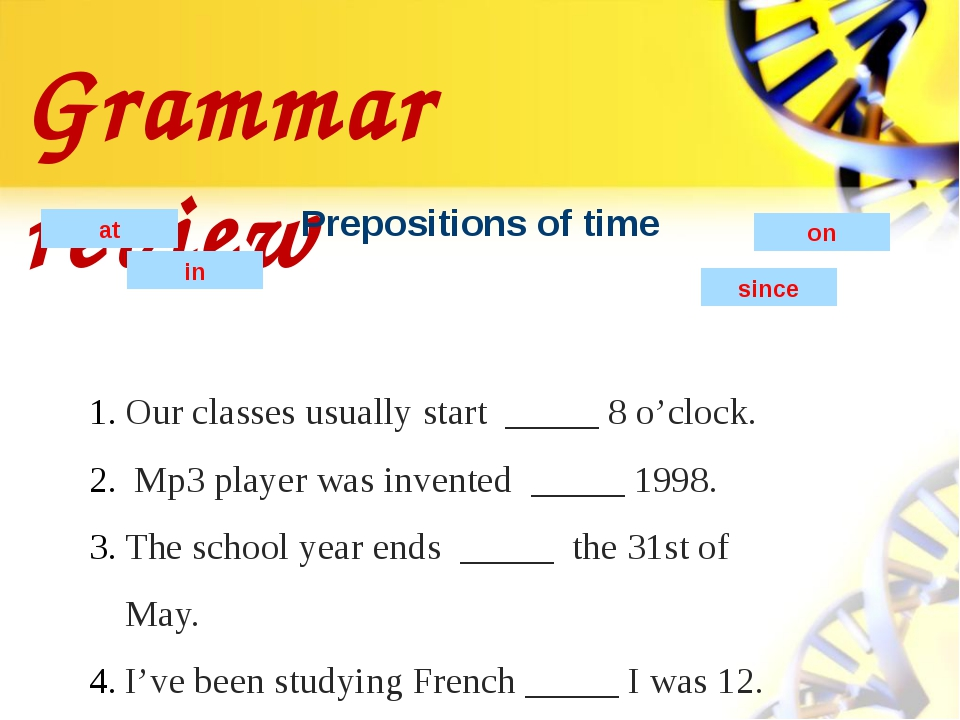 Grammar review Prepositions of time at in on Our classes usually start _____...