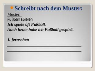 Muster: Fußball spielen Ich spiele oft Fußball. Auch heute habe ich Fußball g