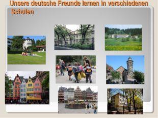 Unsere deutsche Freunde lernen in verschiedenen Schulen