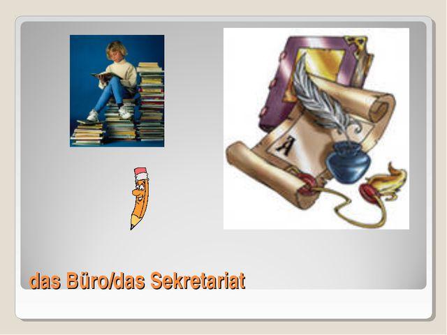 das Büro/das Sekretariat