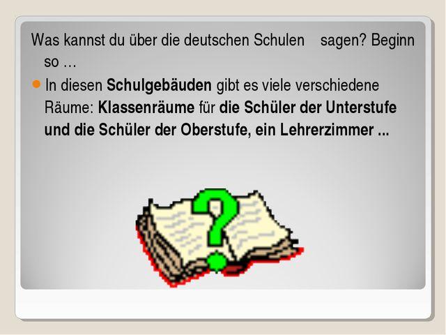 Was kannst du über die deutschen Schulen sagen? Beginn so … In diesen Schulge...