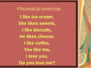 Phonetical exercise. I like ice-cream, She likes sweets, I like biscuits, He