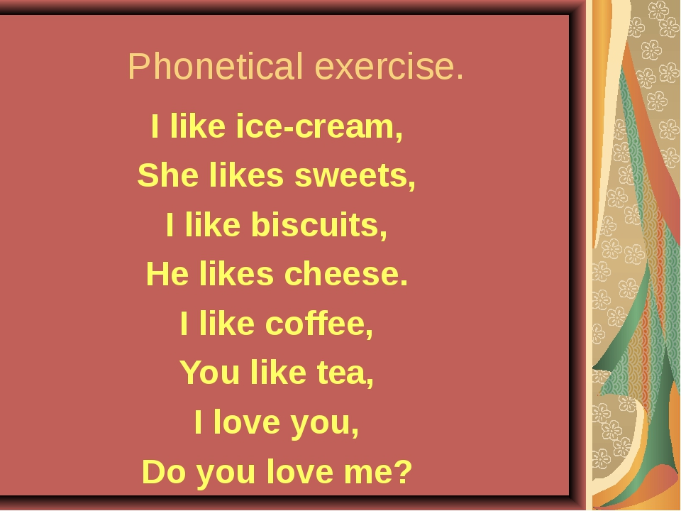 Phonetical exercise. I like ice-cream, She likes sweets, I like biscuits, He...