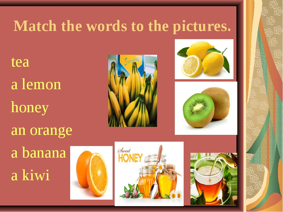 Match the words to the pictures. tea a lemon honey an orange a banana a kiwi