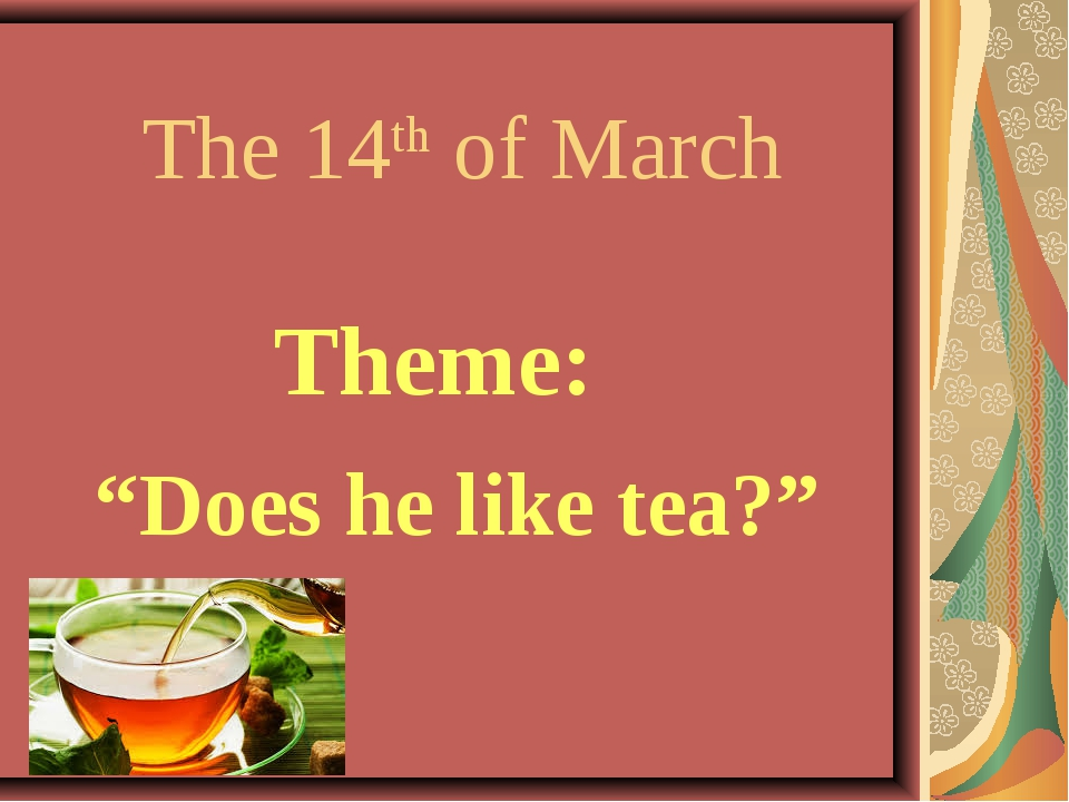 "The 14th of March Theme: ""Does he like tea?"""