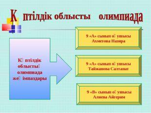 Көптілдік облыстық олимпиада жеңімпаздары 9 «А» сынып оқушысы Ахметова Назира