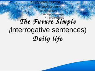 The Future Simple (Interrogative sentences) Daily life