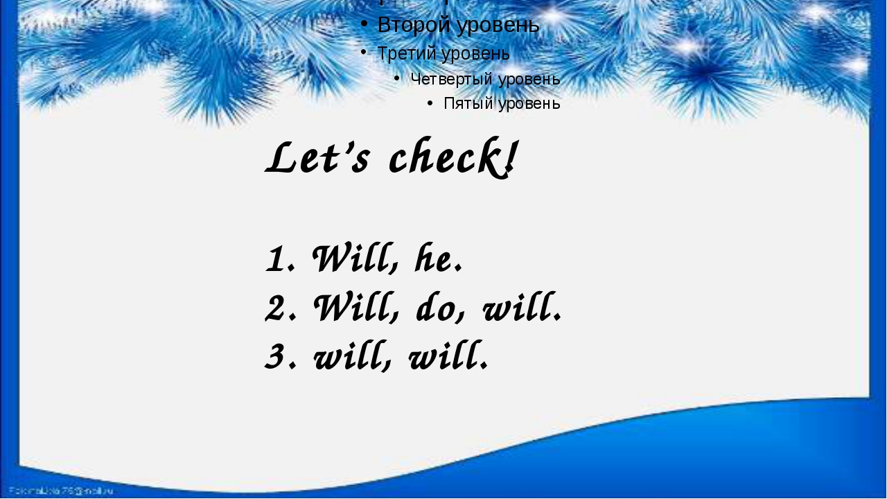 Let's check! 1. Will, he. 2. Will, do, will. 3. will, will.