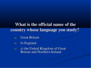 What is the official name of the country whose language you study? Great Brit