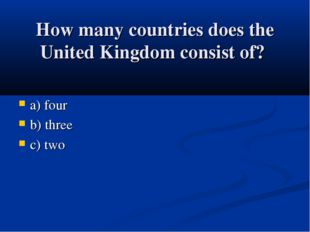 How many countries does the United Kingdom consist of? a) four b) three c) two
