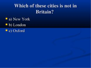 Which of these cities is not in Britain? a) New York b) London c) Oxford