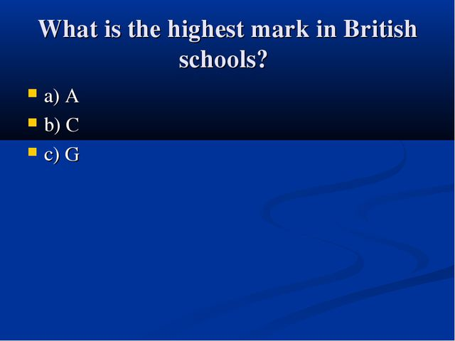 What is the highest mark in British schools? a) A b) C c) G