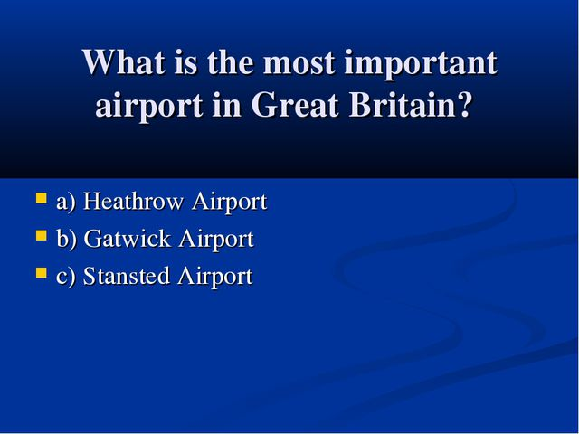 What is the most important airport in Great Britain? a) Heathrow Airport b) G...