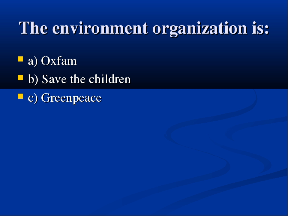 The environment organization is: a) Oxfam b) Save the children c) Greenpeace
