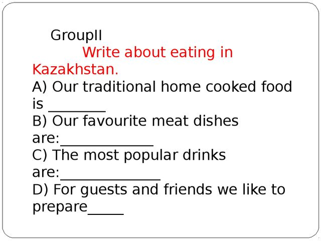 GroupII Write about eating in Kazakhstan. A) Our traditional home cooked foo...