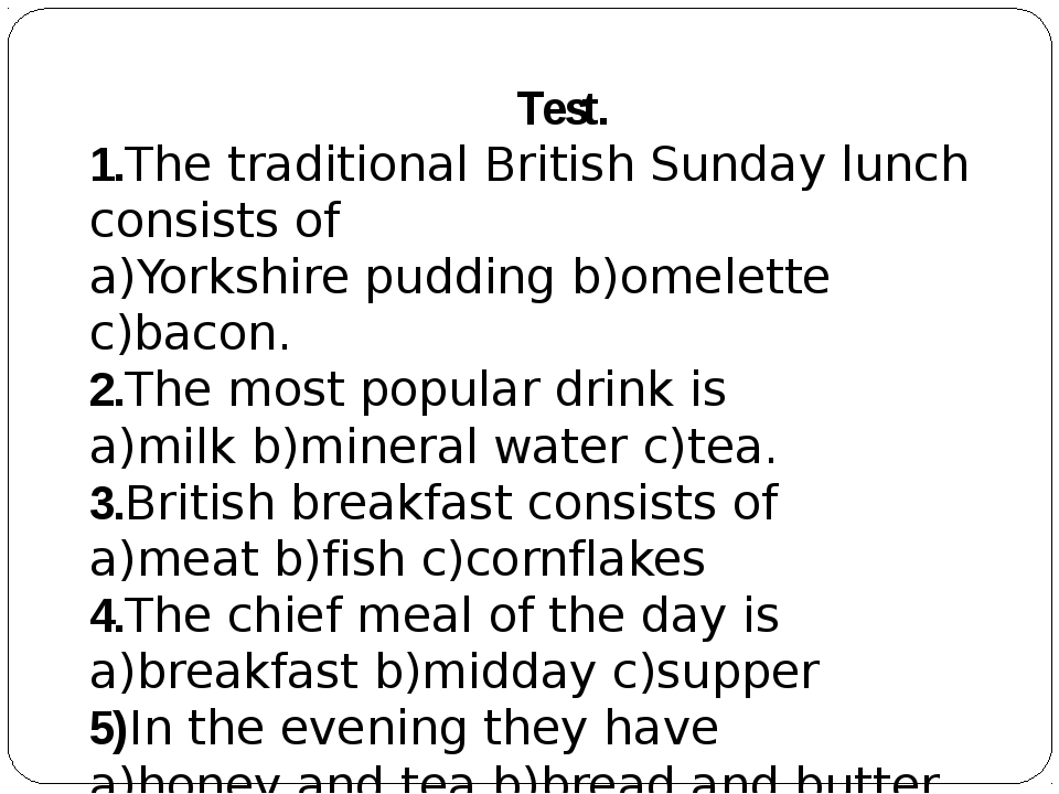 Test. 1.The traditional British Sunday lunch consists of a)Yorkshire pudding...