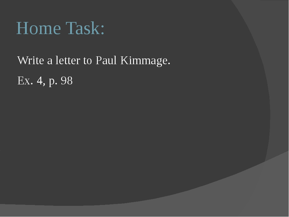 Home Task: Write a letter to Paul Kimmage. Ex. 4, p. 98