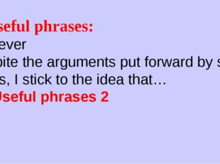 4. Useful phrases: However Despite the arguments put forward by some critics,