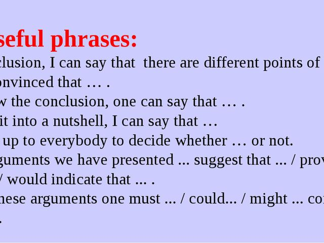 5. Useful phrases: In conclusion, I can say that there are different points...