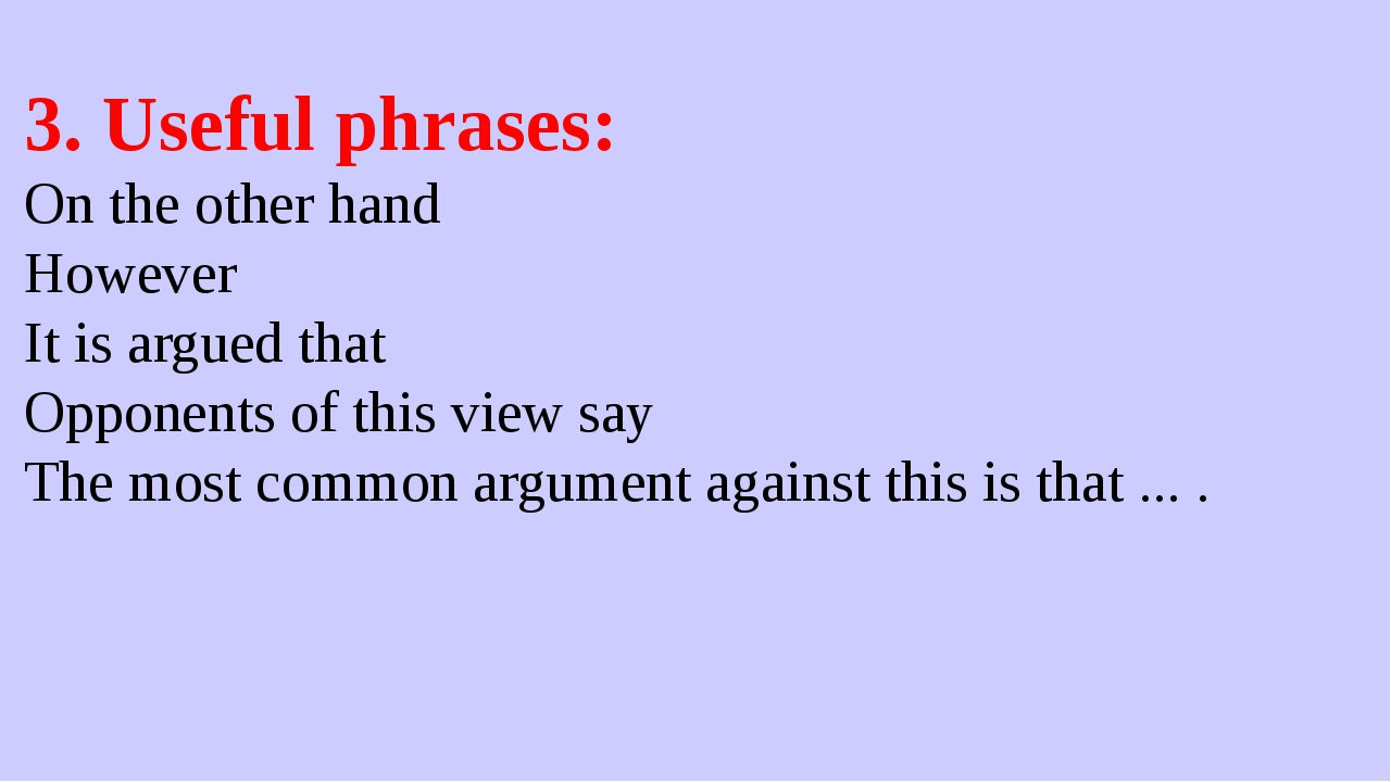 3. Useful phrases: On the other hand However It is argued that Opponents of t...