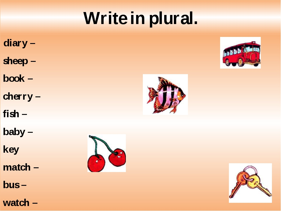 Write in plural.  diary – sheep – book – cherry – fish – baby – key match – b...