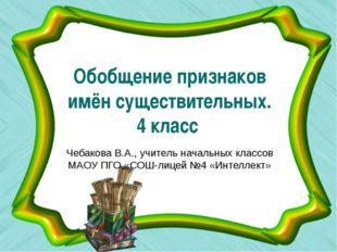 Обобщение признаков имён существительных. 4 класс Чебакова В.А., учитель нача