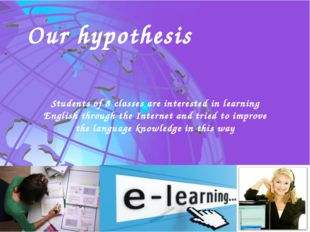 Our hypothesis Students of 8 classes are interested in learning English throu