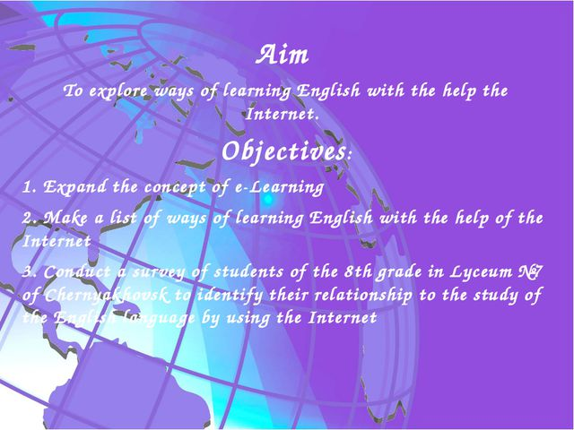 Aim To explore ways of learning English with the help the Internet. Objective...