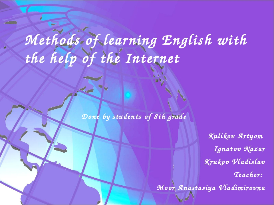 Methods of learning English with the help of the Internet Done by students of...