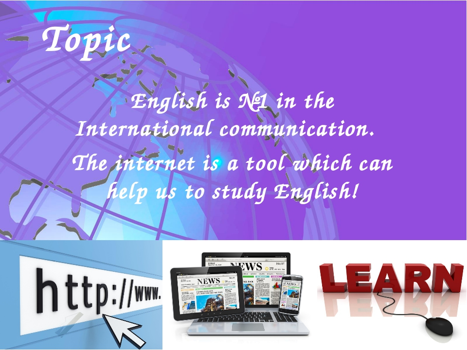 English is №1 in the International communication. The internet is a tool whic...