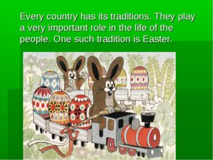 Every country has its traditions. They play a very important role in the life