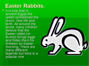 Easter Rabbits. It is true that in ancient Egypt the rabbit symbolized the mo