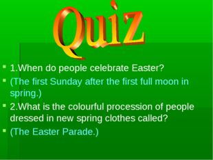 1.When do people celebrate Easter? (The first Sunday after the first full moo