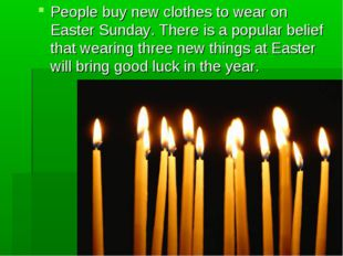 People buy new clothes to wear on Easter Sunday. There is a popular belief th