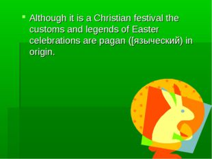 Although it is a Christian festival the customs and legends of Easter celebra