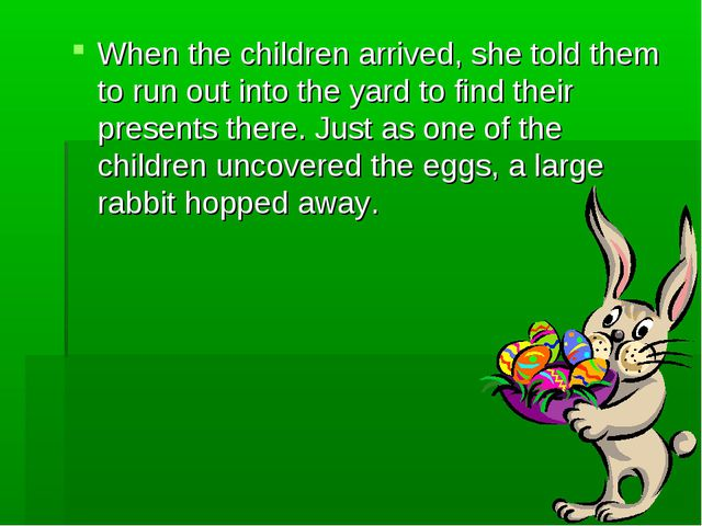 When the children arrived, she told them to run out into the yard to find the...