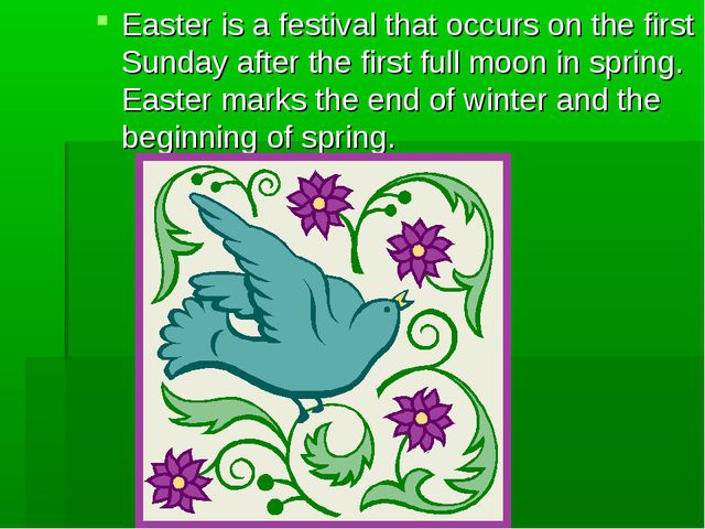 Easter is a festival that occurs on the first Sunday after the first full moo...