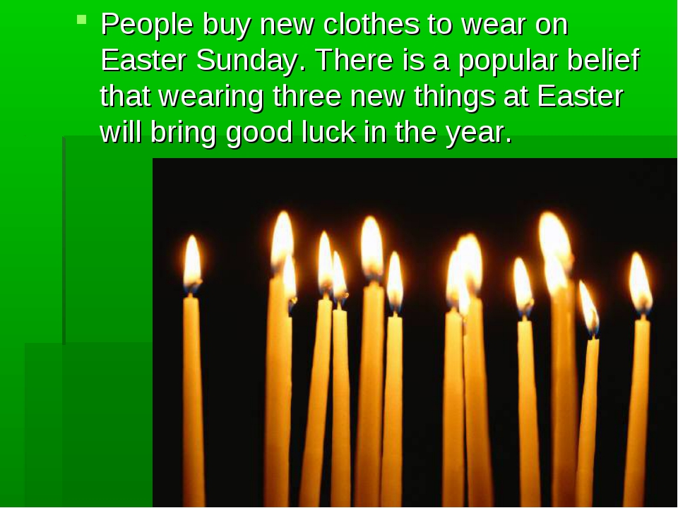People buy new clothes to wear on Easter Sunday. There is a popular belief th...
