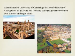 Administrative University of Cambridge is a confederation of Colleges (of 31