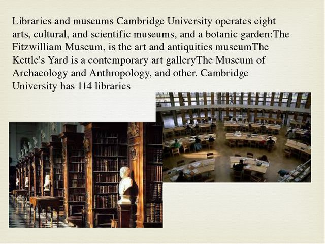 Libraries and museums Cambridge University operates eight arts, cultural, and...