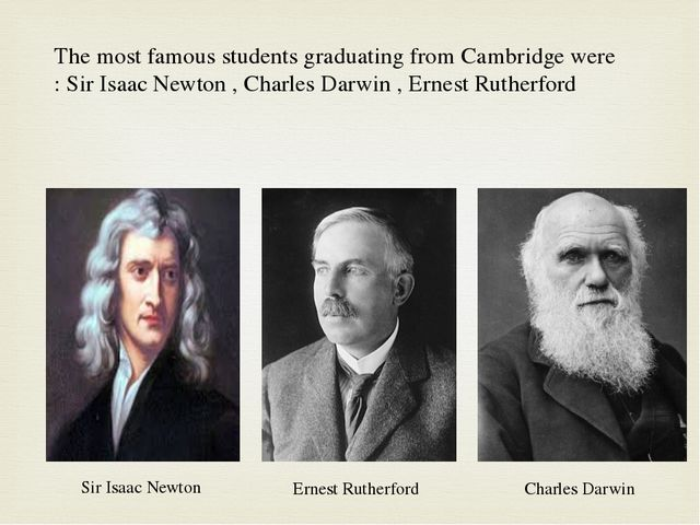 The most famous students graduating from Cambridge were : Sir Isaac Newton ,...