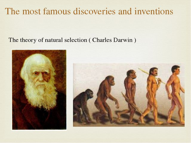 The most famous discoveries and inventions The theory of natural selection (...