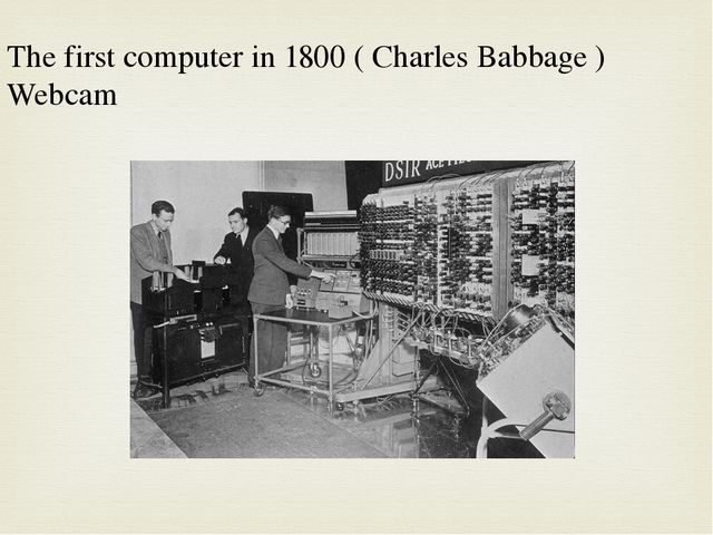 The first computer in 1800 ( Charles Babbage ) Webcam
