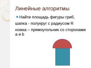 Линейные алгоритмы Найти площадь фигуры гриб, шапка - полукруг с радиусом R н
